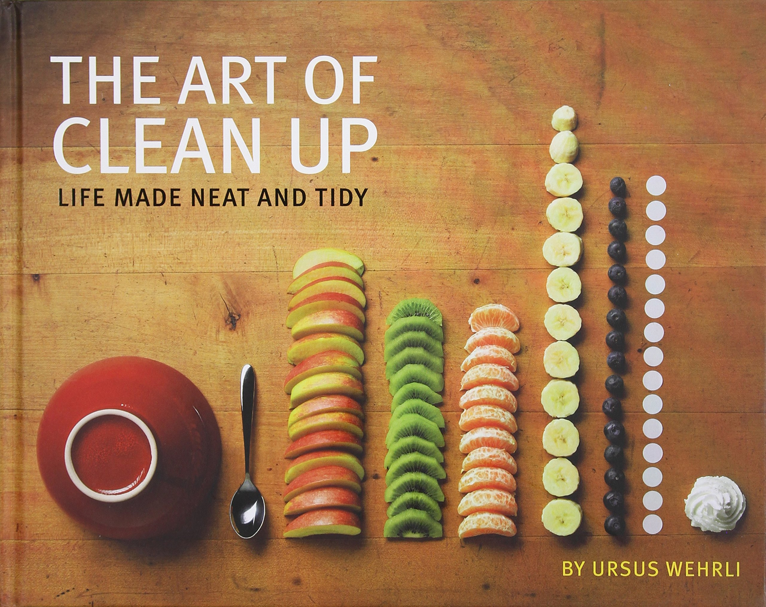 The Art of Clean Up: Life Made Neat and Tidy by Ursus Wehrli, Geri Born & Daniel Spehr - Main Image